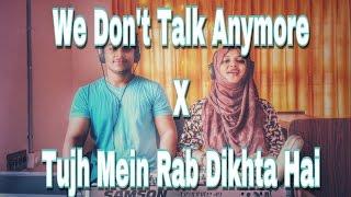 Tujh Mein Rab Dikhta X We Don't Talk Anymore (Mashup) | Hanan and Hanna
