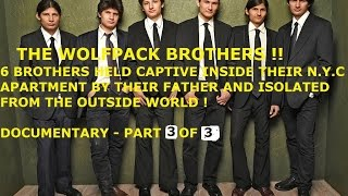 THE WOLFPACK - 6 BROTHERS HELD CAPTIVE IN THEIR N.Y.C APARTMENT ! - DOCUMENTARY PT 3 OF 3