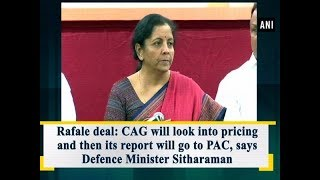 Rafale deal: CAG will look into pricing and then its report will go to PAC, says Defence Minister