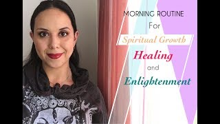 Morning Routine for Spiritual Growth, Healing, and Enlightenment