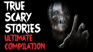 TRUE SCARY STORIES [Ultimate Compilation]