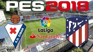 PES 2018 - 2017-18 LA LIGA - EIBAR vs ATLETICO MADRID