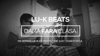 Lu-K - Dama fara clasa [ Unofficial Video ]