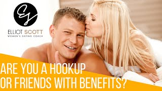 If You Are Wondering If You're A Friend With Benefits or Hook Up, Watch This Video