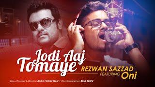 JODI AAJ TOMAYE | Studio Version | Rezwan Sazzad 'feat' Oni | New Bangla Song 2017 |  Full HD
