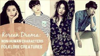 Korean Drama: Non Human Characters - Folklore Creatures
