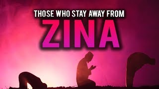 ALLAH TALKS ABOUT THOSE WHO STAY AWAY FROM ZINA