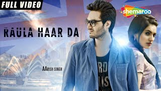 New Punjabi Songs 2016 | Raula Haar Da | Official Video [Hd] | Aarish Singh | Latest Punjabi Songs