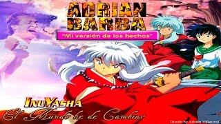 Adrian Barba - El mundo he de cambiar (inuyasha opening 1)