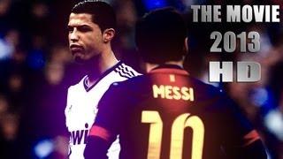 Cristiano Ronaldo Vs Lionel Messi 2012/2013 The Movie