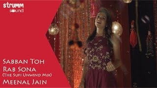 Sabban Toh Rab Sona I Sufi Unwind Mix I Meenal Jain