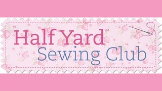 Welcome to my Half Yard Sewing Club!