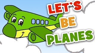 Let's Be Planes | Transportation Song for Kids