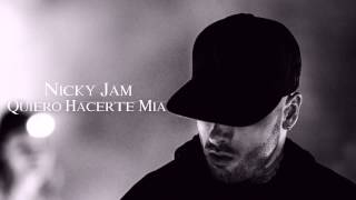 Quiero Hacerte Mia   Nicky Jam Original Nuevo Reggaeton 2015