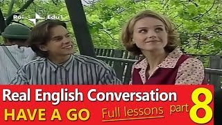 ✔ Real English Conversation - English Have A Go - Full Lesson - Part 08