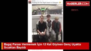 Bagaj Parası Vermemek İçin 12 Kat Giyinen Genç Uçakta Sıcaktan Bayıldı   Haberler com