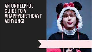 An unhelpful guide to V|| happy birthday tae!