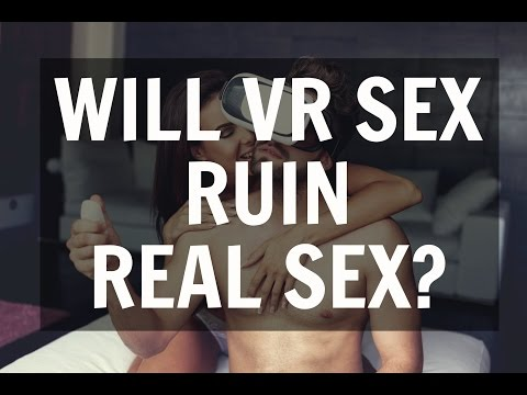 Xxx Mp4 Will Virtual Reality Sex Ruin Real Sex 3gp Sex