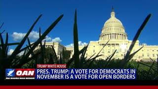 President Trump: A Vote for Democrats in November is a Vote for Open Borders
