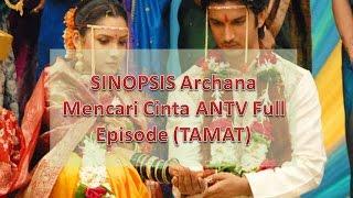 SINOPSIS Archana Mencari Cinta Episode 1 Sampai Terakhir