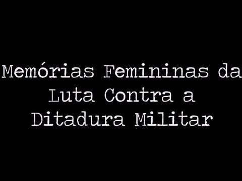 Documentário Memórias Femininas da Luta Contra a Ditadura Militar