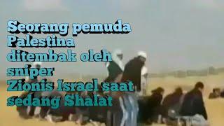 Seorang pemuda Palestina ditembak oleh sniper Zionis Israel saat Shalat