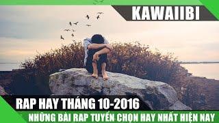 Tuyển Tập Những Bài Rap Hay Nhất Tháng 10/2016 - KaWaiiBi Playlist (Nhạc Rap Tuyển Chọn 2016)