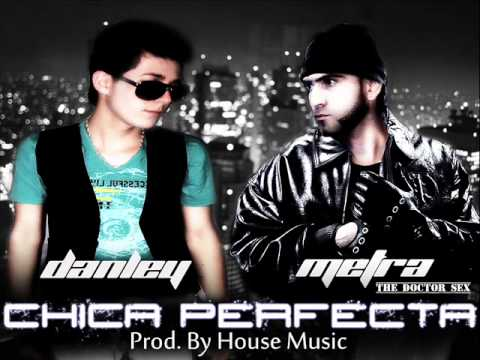 Chica Perfecta - Danley Ft Metra (The Doctor Sex)(Prod By House Music)