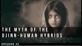 The Myth of the Djinn Human Hybrids of Morocco