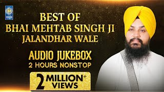 Best Of Bhai Mehtab Singh Jalandhar Wale | Kirtan Jukebox | Amritt Saagar | Non Stop Kirtan