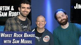 Worst Rock Bands with Sam Morril - Jim Norton & Sam Roberts