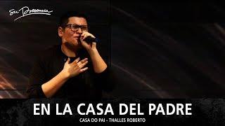 En La Casa Del Padre - Su Presencia (Casa Do Pai - Thalles Roberto) - Español