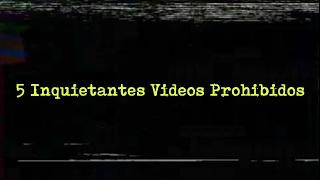 Los 5 Videos Prohibidos Más Inquietantes
