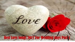 Best Love Songs Of Valentine Day 2018 - Romantic Love Songs for Wedding P1