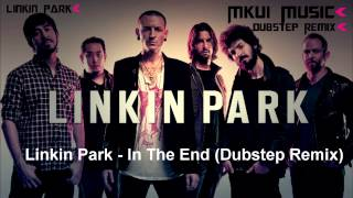 Dubstep - Mkui Music Linkin Park - In The End (Dubstep remix)♥