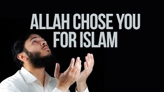 Allah Chose You For Islam - Powerful Reminder