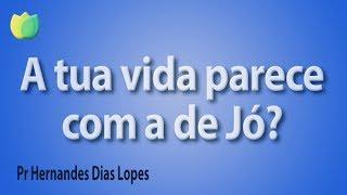 A tua vida parece com a de Jó? - Pr Hernandes Dias Lopes