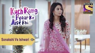 Your Favorite Character   Sonakshi Vs Ishwari   Kuch Rang Pyar Ke Aise Bhi