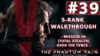 Metal Gear Solid V: The Phantom Pain - S-Rank Walkthrough - Mission 39: Total Stealth Over the Fence