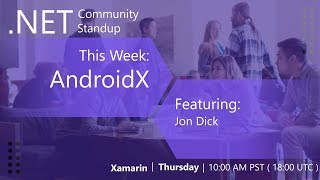 Xamarin: .NET Community Standup - June 6th 2019 - AndroidX with Jon Dick