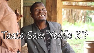 Taata Sam Yedila ki? - Funniest Ugandan Comedy skits.
