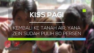 Kembali Ke Tanah Air, Yana Zein Sudah Pulih 80 Persen - Kiss Pagi