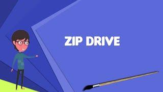 What is Zip drive? Explain Zip drive, Define Zip drive, Meaning of Zip drive