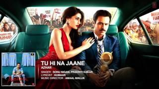 Tu Hi Na Jaane Full Song   Azhar   Emraan Hashmi, Nargis Fakhri, Prachi Desai   T Series