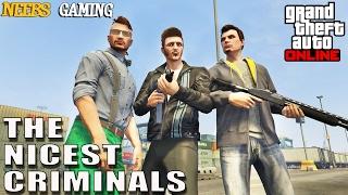 GTA 5 ONLINE - The Nicest Criminals -  Episode #1