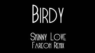 Birdy - Skinny Love [Fareoh Remix]