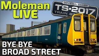 Train simulator 2017 | Bye Bye Broad Street! | BR Class 313 (Moleman Live)