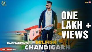 Selfish Chandigarh   Ravi Saheby   New Punjabi Song 2018   Leinster Productions