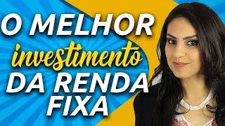 Qual é o MELHOR INVESTIMENTO da RENDA FIXA?