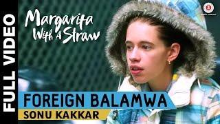 Foreign Balamwa Full Video   Margarita With A Straw   Sonu Kakkar   Kalki Koechlin   Mikey McCleary